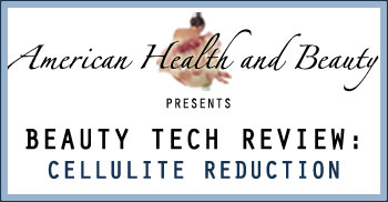 American Health and Beauty Beauty Tech Review Cellulite Reduction
