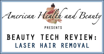 American Health and Beauty Beauty Tech Review Laser Hair Removal
