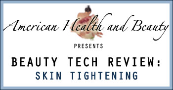 American Health and Beauty Beauty Tech Review Skin Tightening